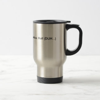 Caution: Hot (DUH...) Stainless Steel Travel Mug