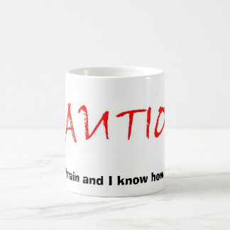 Caution, I have a brain and I know how to use it. Coffee Mugs
