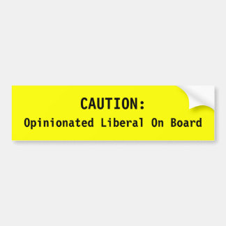CAUTION: Opinionated Liberal On Board bumper stick Car Bumper Sticker