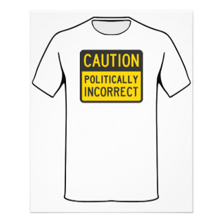 Caution Politically Incorrect 11.5 Cm X 14 Cm Flyer