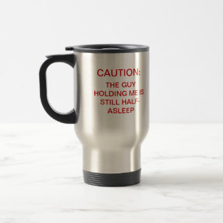 CAUTION: THE GUY HOLDING ME IS STILL HALF-ASLEEP STAINLESS STEEL TRAVEL MUG