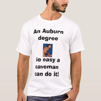 caveman, An Auburn degreeSo easy a caveman can ... T-Shirt