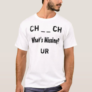 Ch _ _ ch, What's Missing?, UR T-Shirt