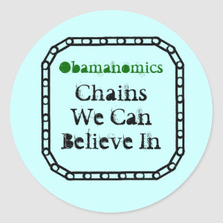 chains, Obamanomics, ChainsWe CanBelieve In Classic Round Sticker