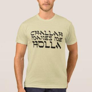 Challah Makes Me Holla T-Shirt