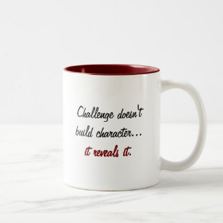 Challenge doesn't build character...it reveals it. Two-Tone coffee mug