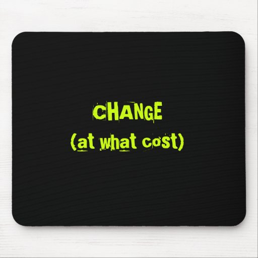 CHANGE      (at what cost) Mousepads