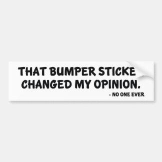 Changed My Opinion Bumper Sticker