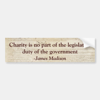 Charity is not the legislative duty of government. bumper sticker