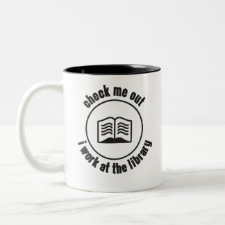 Check Me Out I work at the Library Two-Tone Coffee Mug