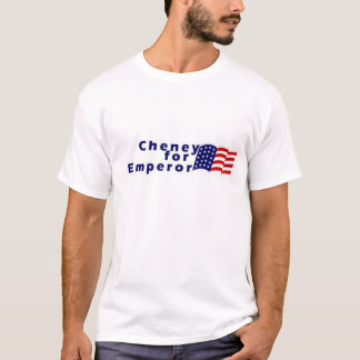 Cheney For Emperor T-Shirt