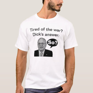"Cheney says, ""So?"" T-Shirt"