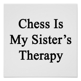 Chess Is My Sister's Therapy Print