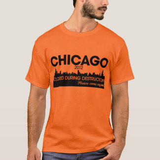 CHICAGO 2012 CLOSED DURING DESTRUCTION T-Shirt