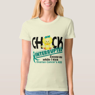 Chick Interrupted 2 Ovarian Cancer Tshirts