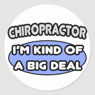 Chiropractor...Kind of a Big Deal Round Stickers