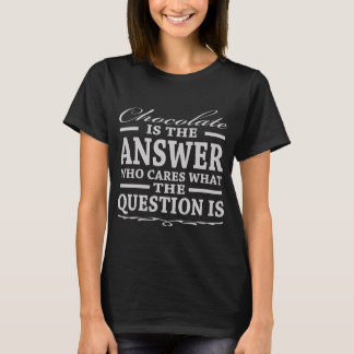 CHOCOLATE IS THE ANSWER WHO CARES T-Shirt