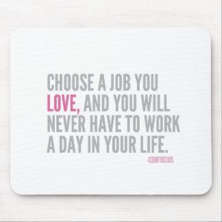 Choose a job you love Mouse Mat