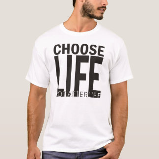 Choose Life Not Afterlife T-Shirt