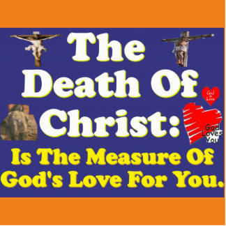 Christ's death: The measure of God's love for us! Standing Photo Sculpture