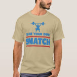 CLEAN YOUR DIRTY SNATCH T-Shirt