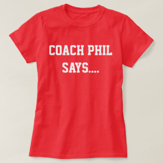 Coach Phil Says.... T-Shirt