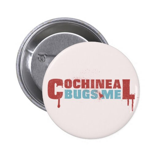 Cochineal Bugs Me Pinback Button