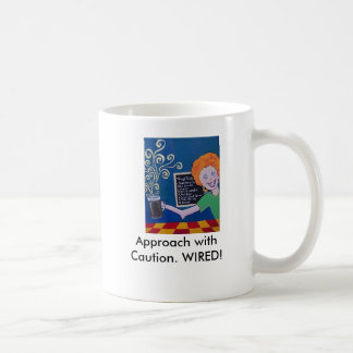 "Coffee Cup "" Approach with Caution. WIRED!"" Basic White Mug"