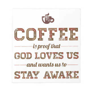 Coffee Is Proof That God Loves Us Notepad