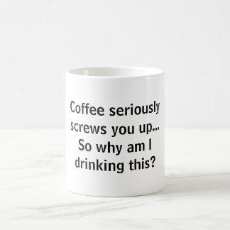 Coffee seriously screws you up...So why am I dr... Basic White Mug