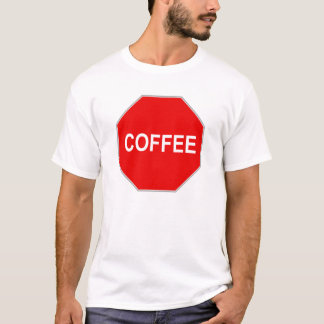 Coffee Stop Sign T-Shirt