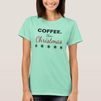 Coffee. Then Christmas T-Shirt