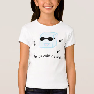Cold as Ice Girls Shirt