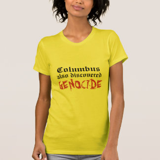 Columbus also discovered GENOCIDE T-Shirt