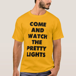 come and watch the pretty lights T-Shirt