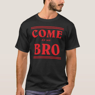 Come at me BRO. T-Shirt