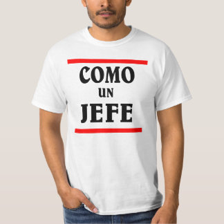 COMO UN JEFE is ; like a BOSS in spanish. Tees