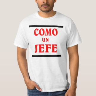 COMO UN JEFE is ; like a BOSS in spanish. Tshirts