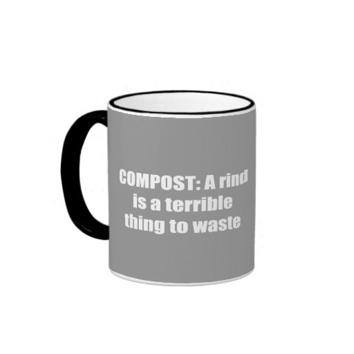 COMPOST = A rind is a terrible thing to waste Coffee Mug