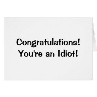 Congratulations You're an idiot Greeting Card