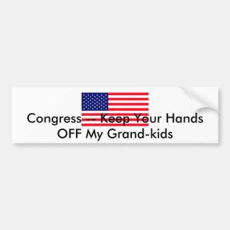 Congress -- Keep Your Hands OFF My Grand-kids Bumper Sticker