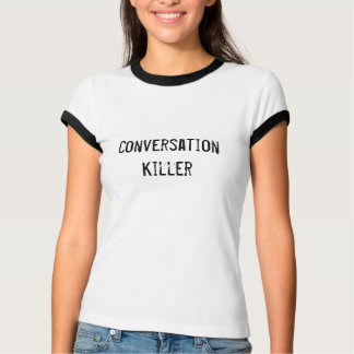 Conversation Killer T-Shirt