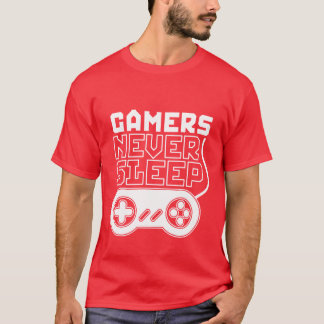 Cool and Funny Gamer T shirt Gamers Never Sleep