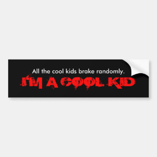 Cool kids brake randomly. bumper sticker