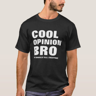 Cool Opinion Bro T-Shirt