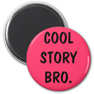 cool story bro. 6 cm round magnet