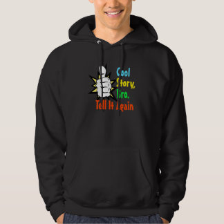Cool Story, Bro. Tell It Again! Hoodie