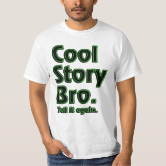 Cool Story Bro. Tell it again. (radioactive) T-Shirt