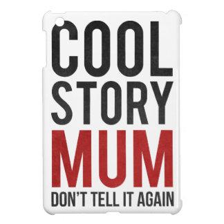 Cool story mum, don't tell it again iPad mini cases