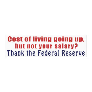 Cost of Living Going Up Thank the Federal Reserve Canvas Prints